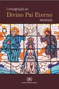 Produto Scala Editora - Livro: Consagração ao Divino Pai Eterno Meditada - Ao Divino Pai Eterno