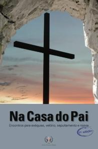 Produto Scala Editora - Livro: Na casa do Pai – Encontros para exéquias, velórios, sepultamento e missa - da Esperança
