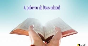 A Palavra de Deus educa