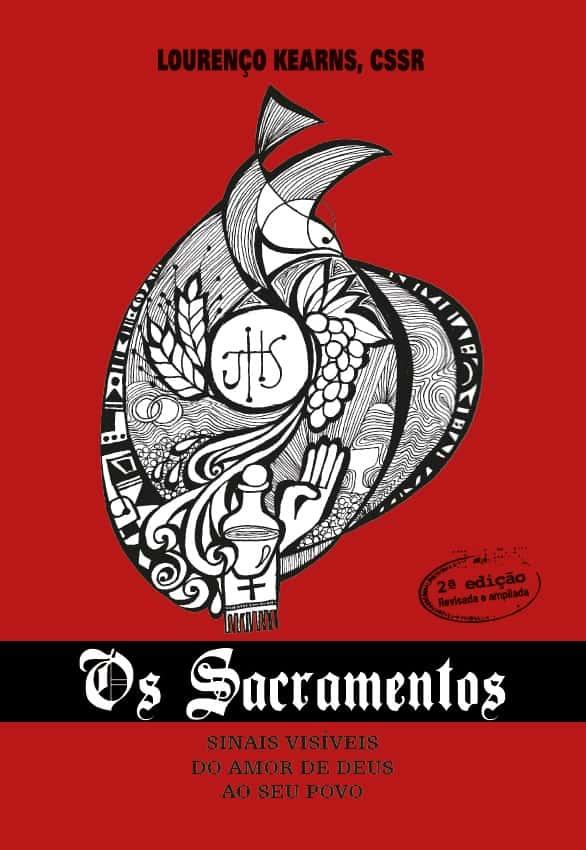 Produto Scala Editora - Livro: Os Sacramentos –  Sinais visíveis do amor de Deus ao seu povo - Outros materiais sobre sacramentos Sacramentos