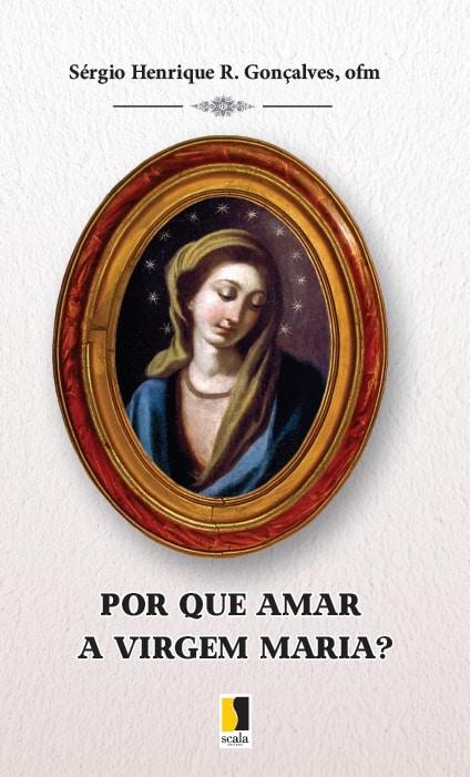 Produto Scala Editora - Livro: Por que amar a Virgem Maria? - Devocionais Orações Marianas